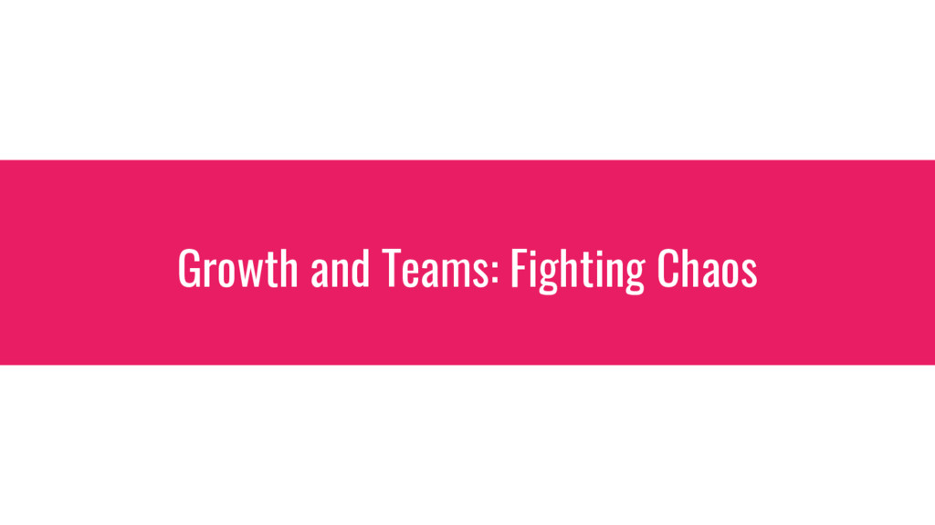 Growth and Teams: Fighting Chaos