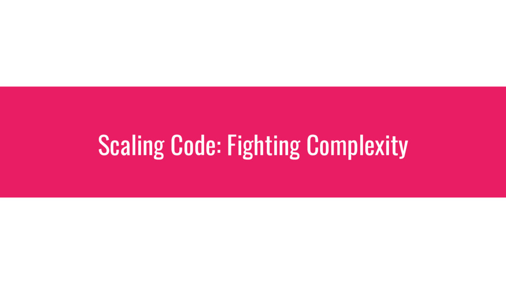 Scaling Code: Fighting Complexity