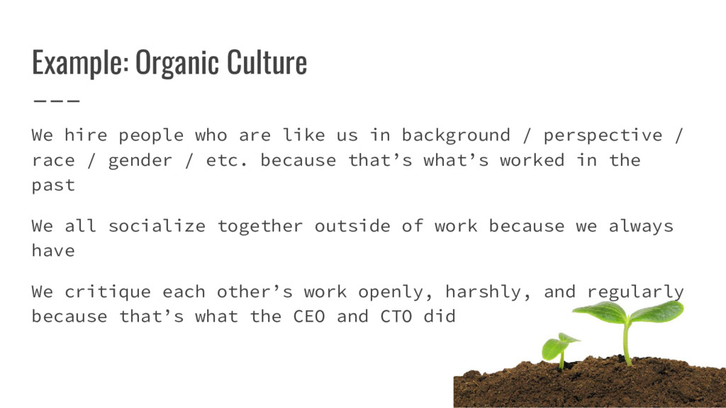 Example: Organic Culture We hire people who are...