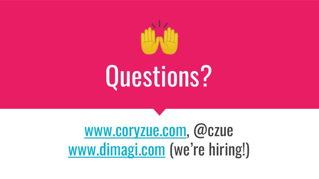 Questions? www.coryzue.com, @czue www.dimagi.co...