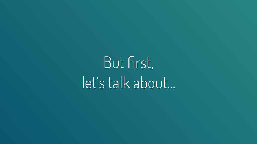 But first, let's talk about...
