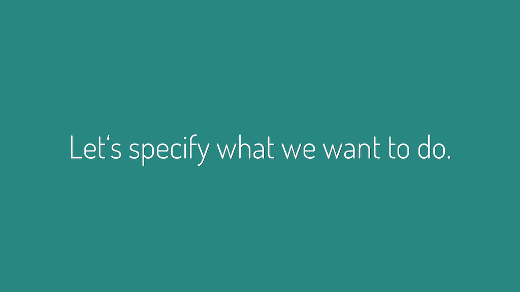 Let's specify what we want to do.