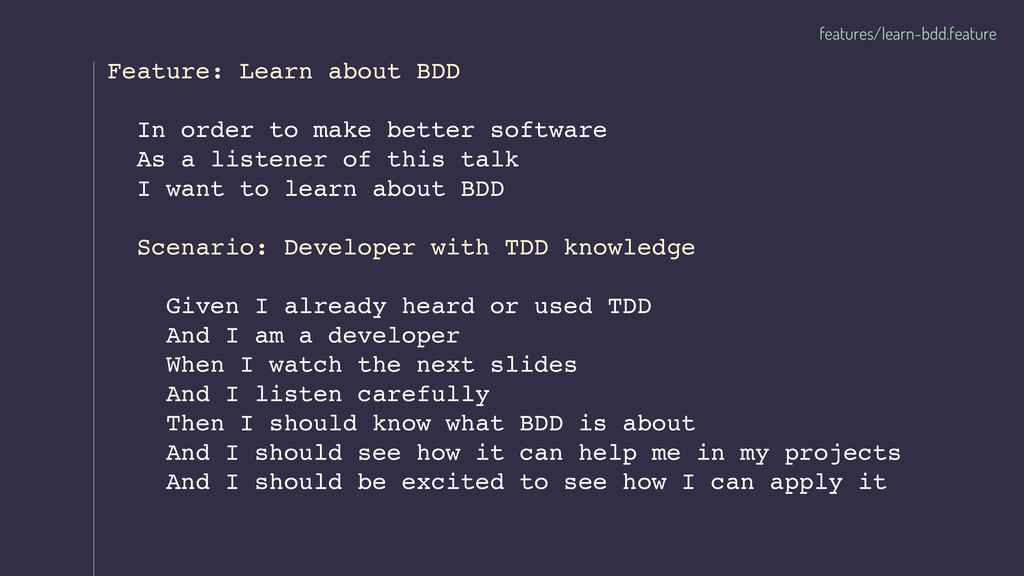 features/learn-bdd.feature Feature: Learn about...