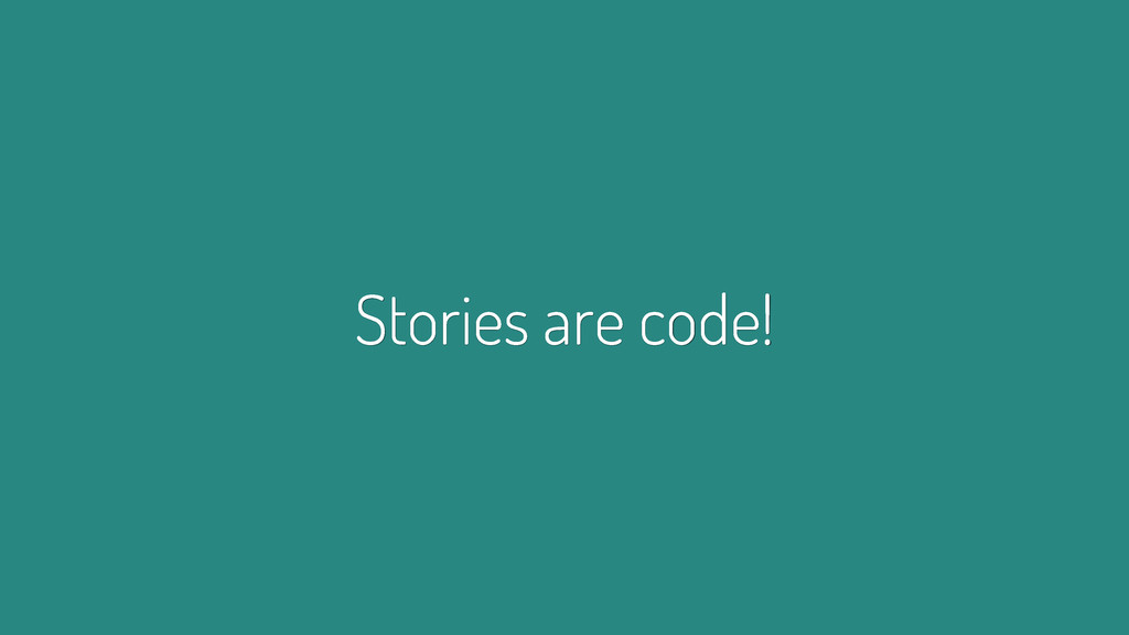 Stories are code!