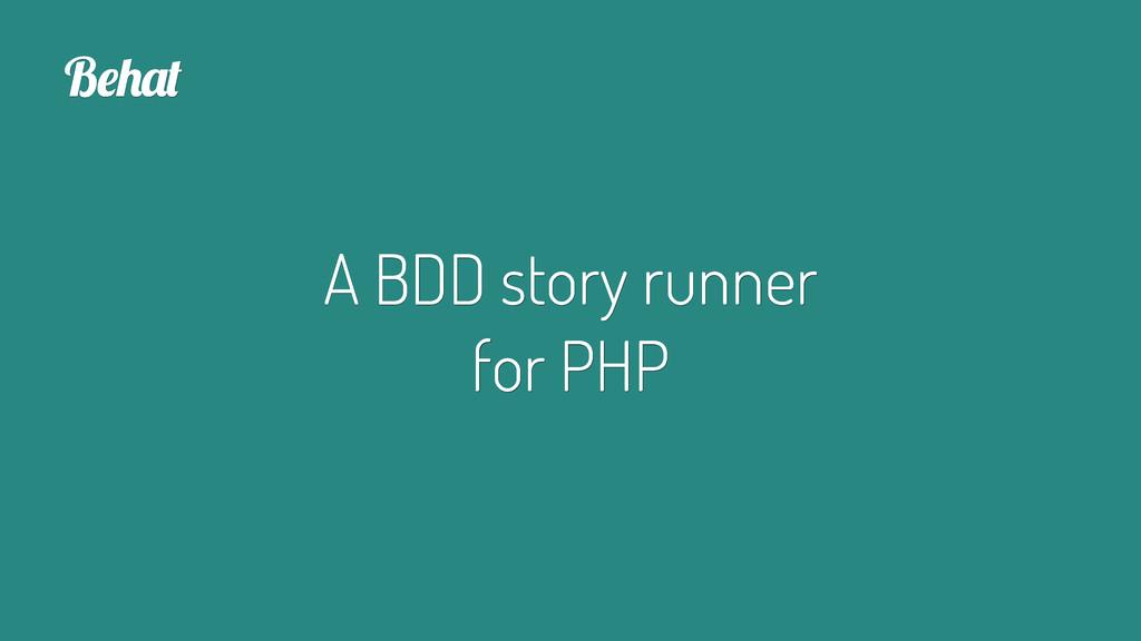 """A BDD story runner for PHP B!""""#$"""