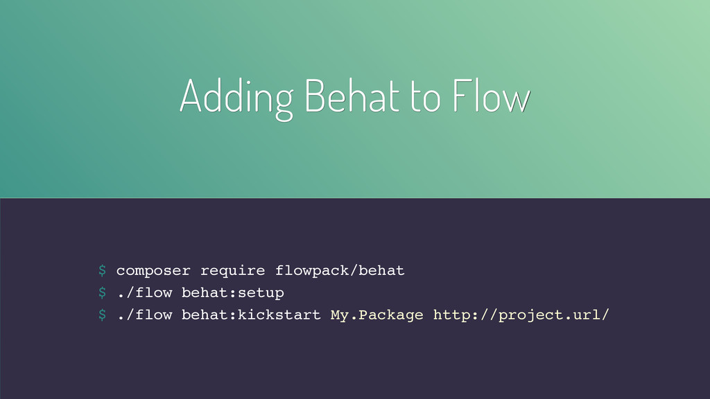 Adding Behat to Flow $ composer require flowpac...