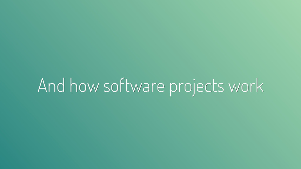 And how software projects work