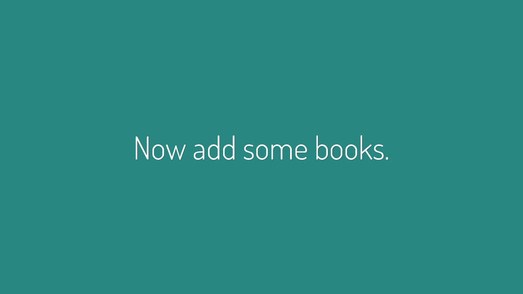 Now add some books.