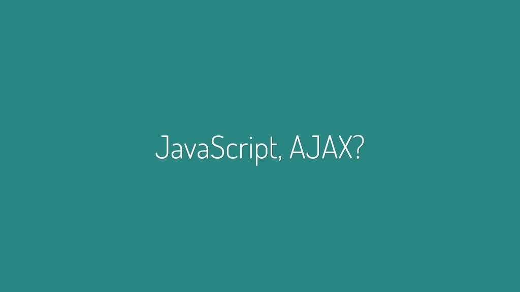 JavaScript, AJAX?