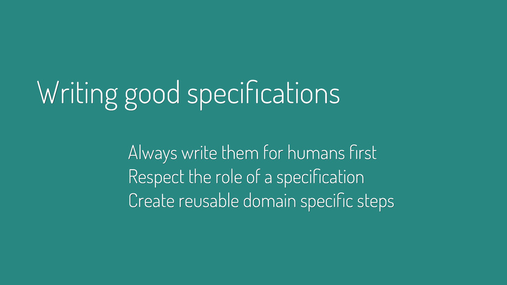 Writing good specifications Always write them fo...