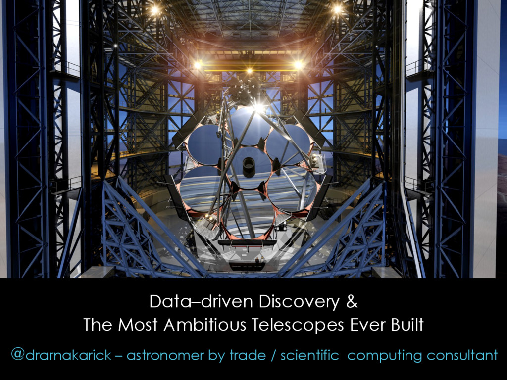 Data–driven Discovery & The Most Ambitious Tele...