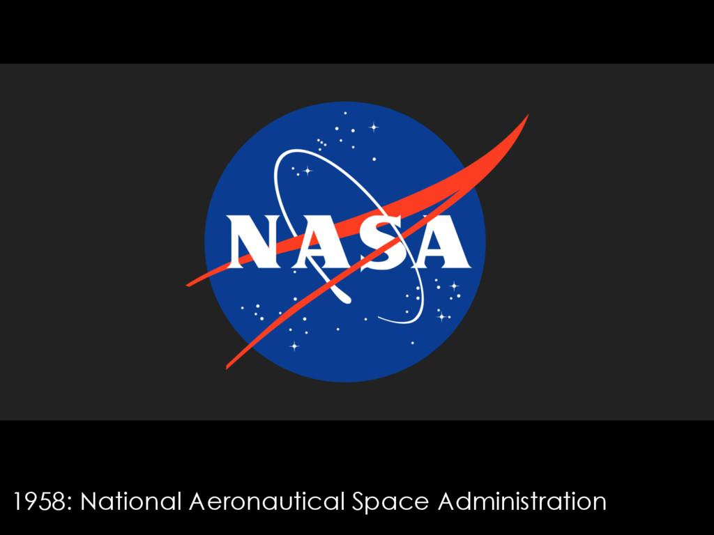 1958: National Aeronautical Space Administration