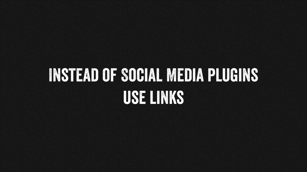 Instead of Social Media plugins use links