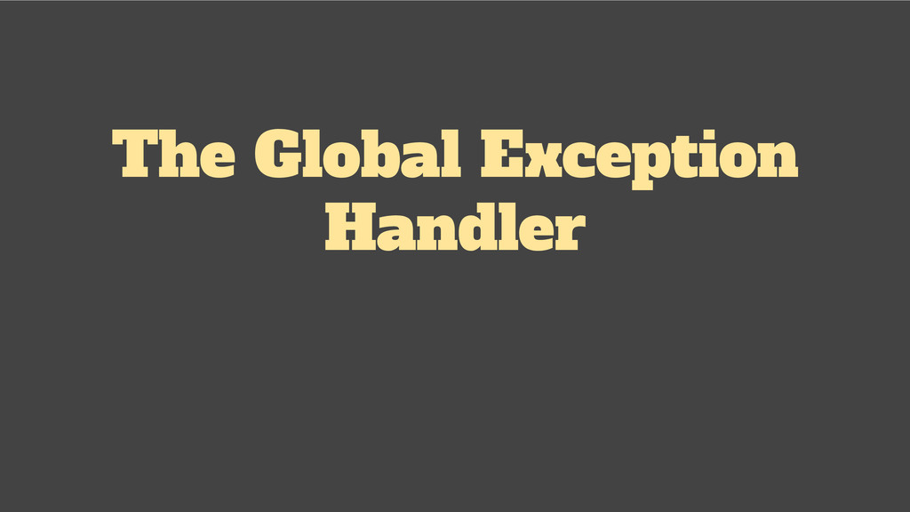 The Global Exception Handler