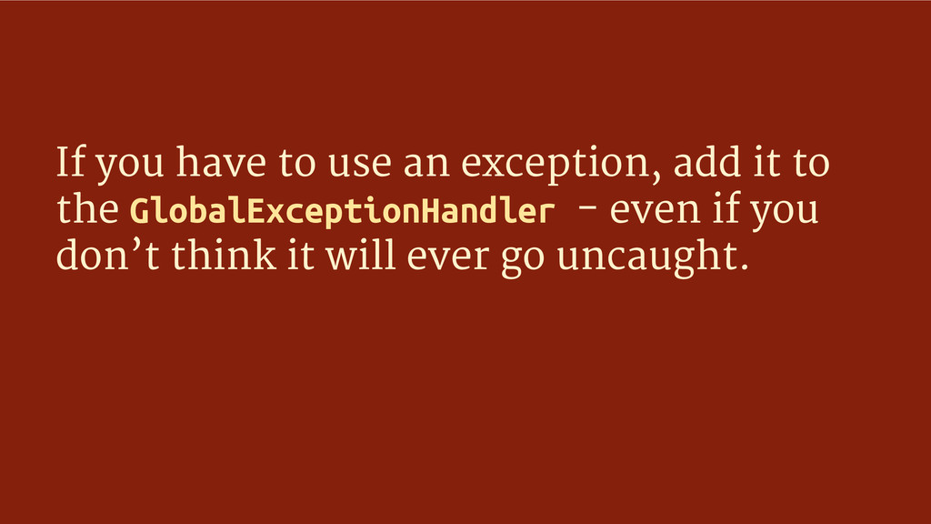 If you have to use an exception, add it to the ...