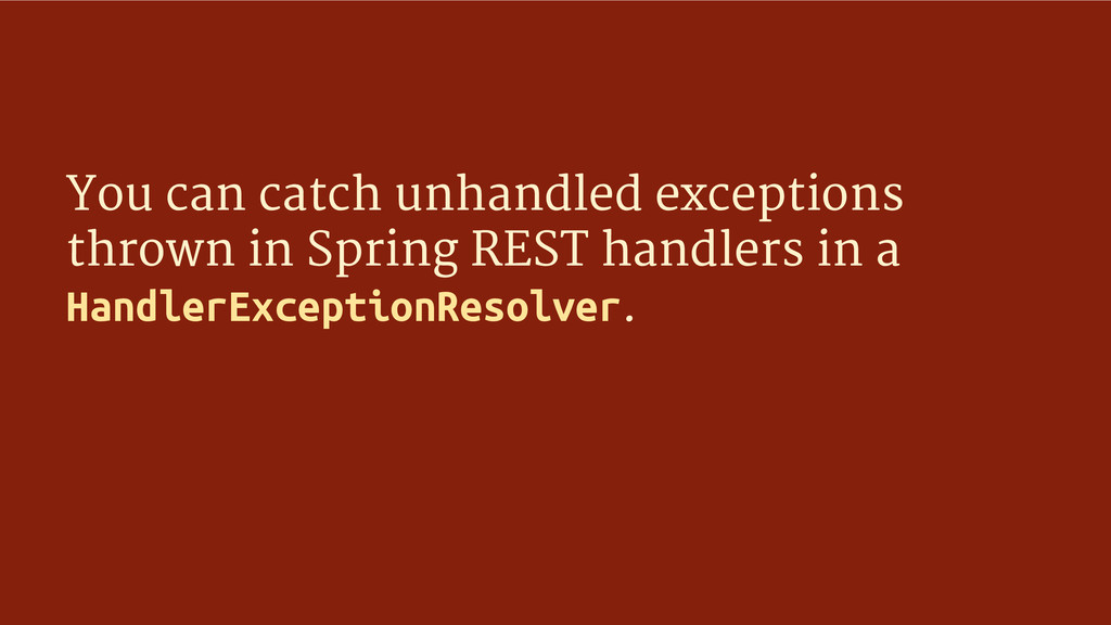 You can catch unhandled exceptions thrown in Sp...