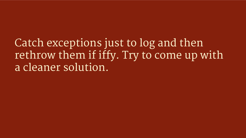 Catch exceptions just to log and then rethrow t...