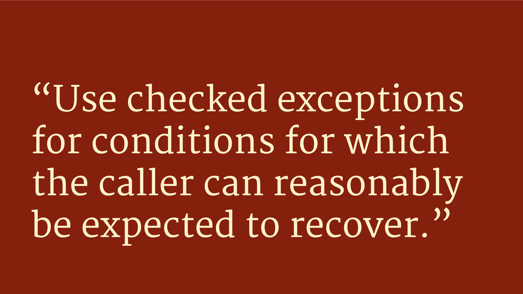 """""""Use checked exceptions for conditions for whic..."""