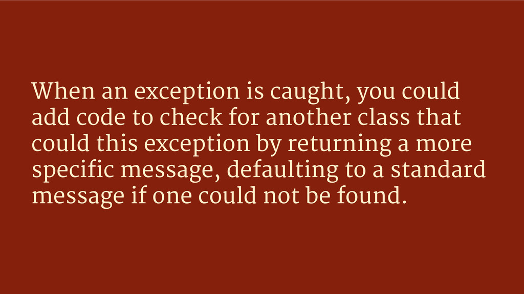 When an exception is caught, you could add code...
