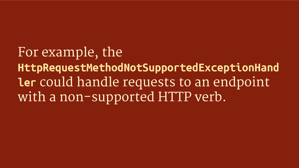 For example, the HttpRequestMethodNotSupportedE...