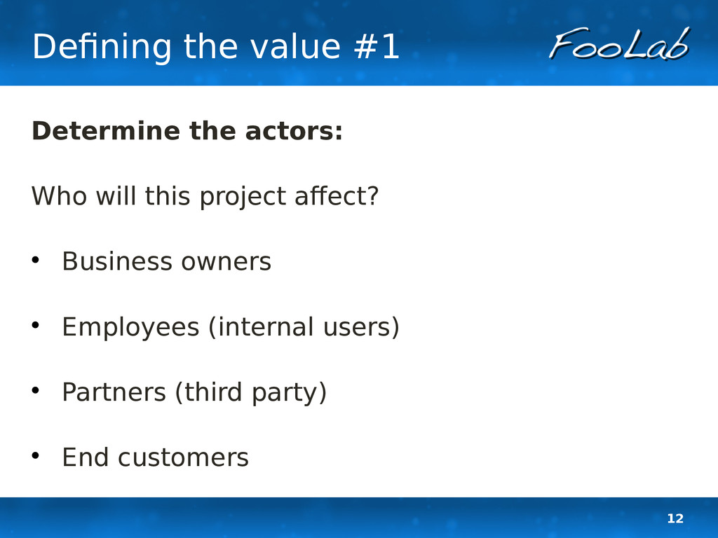 12 Defining the value #1 Determine the actors: ...
