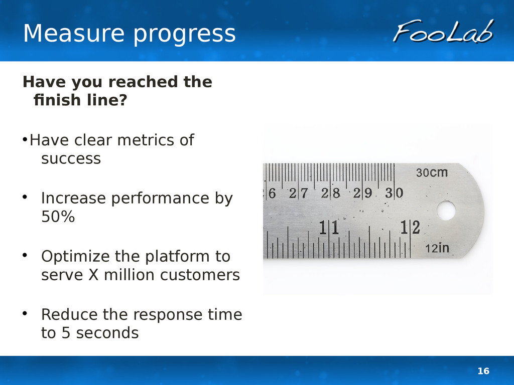 16 Measure progress Have you reached the finish...