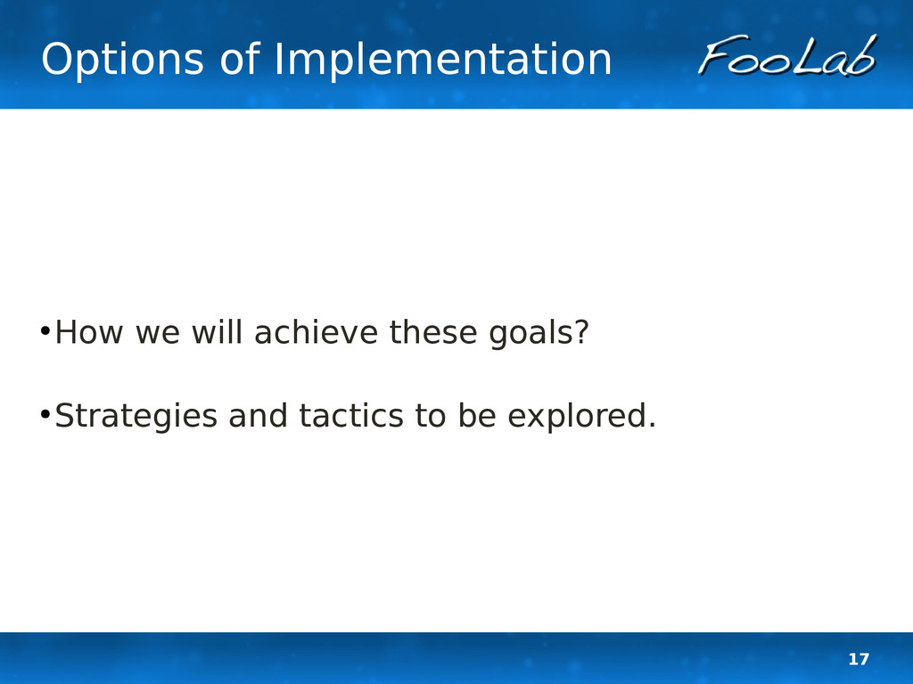 17 Options of Implementation ● How we will achi...