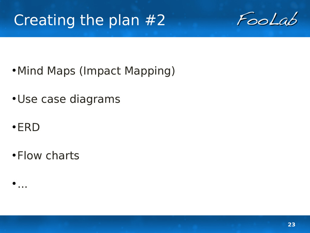 23 Creating the plan #2 ● Mind Maps (Impact Map...