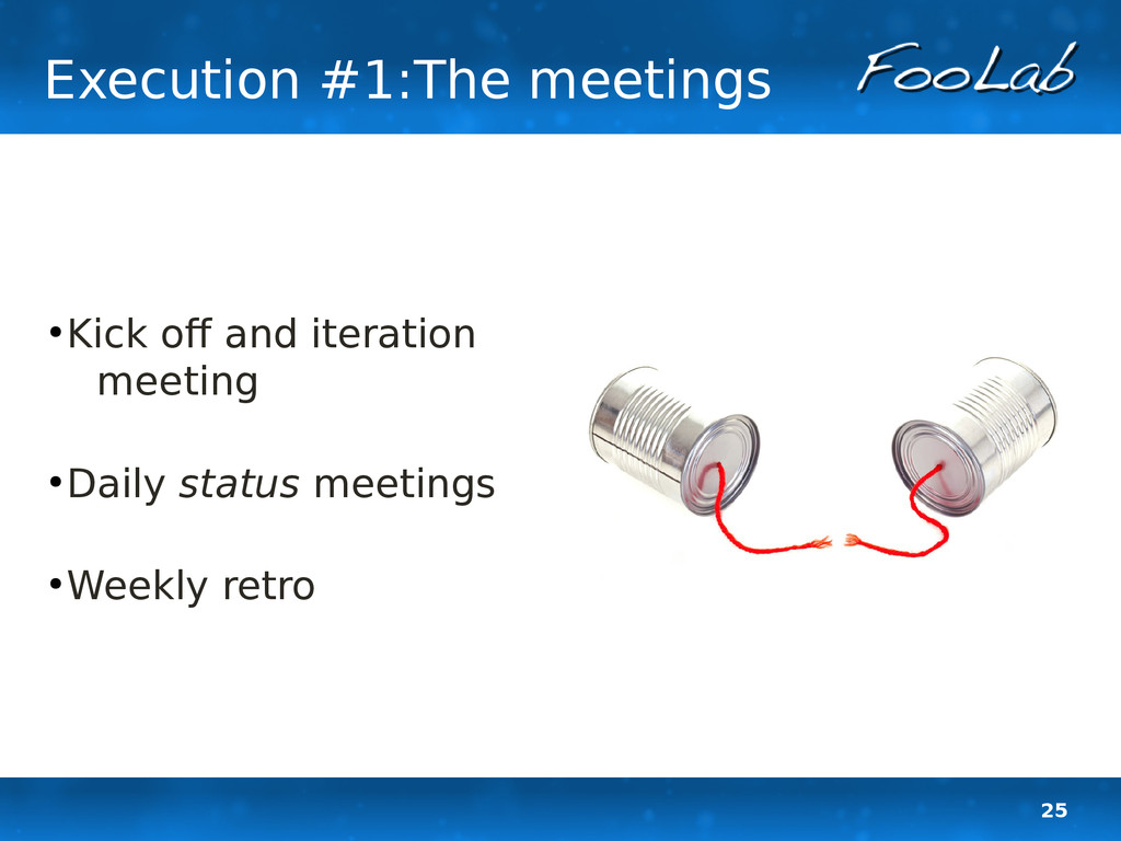 25 Execution #1:The meetings ● Kick off and ite...