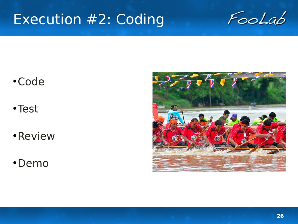26 Execution #2: Coding ● Code ● Test ● Review ...