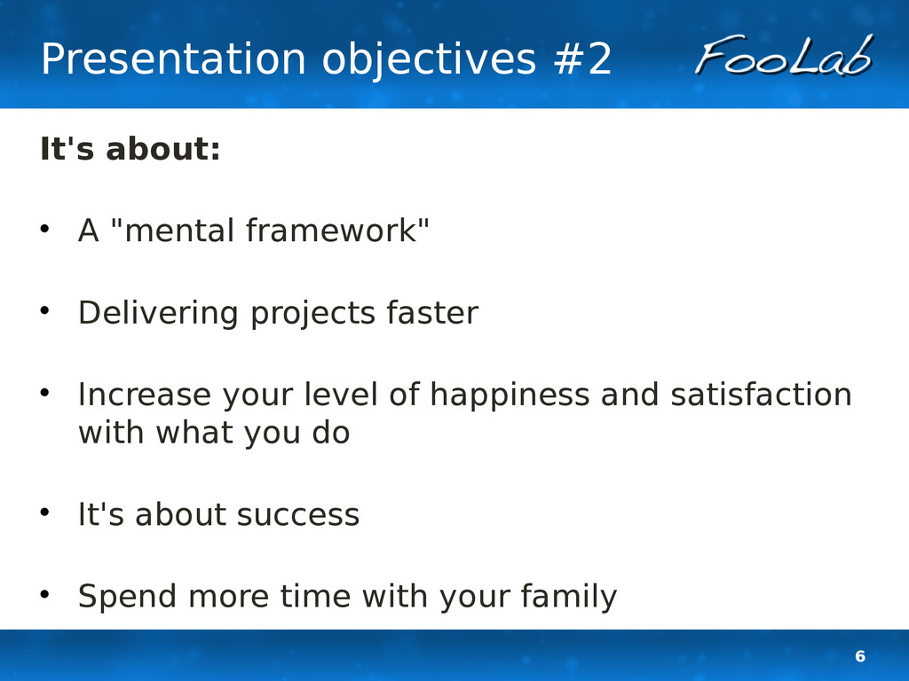 "6 Presentation objectives #2 It's about:  A ""m..."