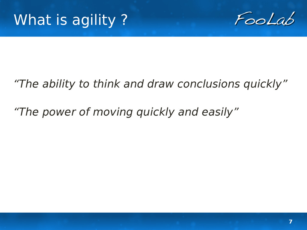 "7 What is agility ? ""The ability to think and d..."