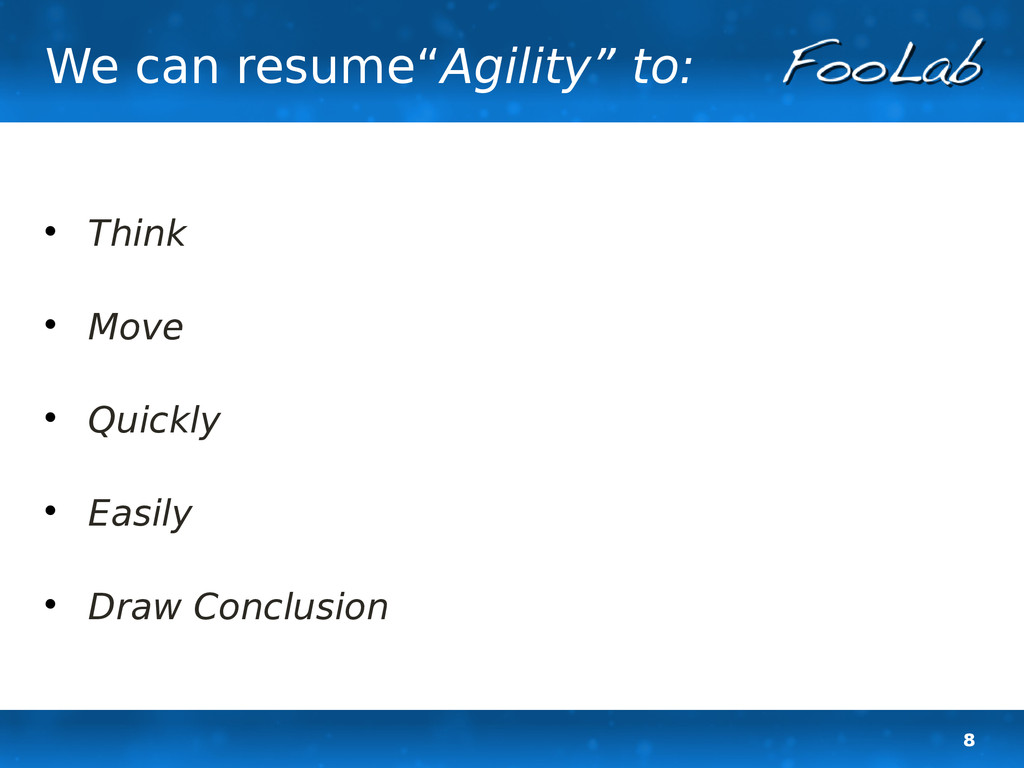 "8 We can resume""Agility"" to:  Think  Move  Q..."