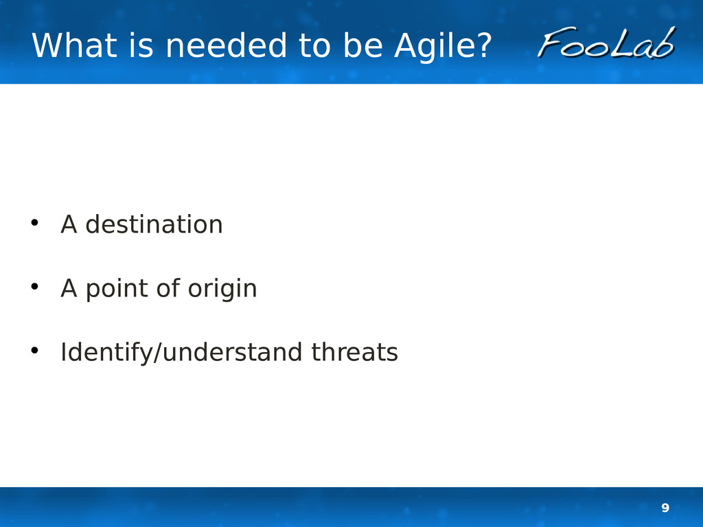 9 What is needed to be Agile?  A destination ...