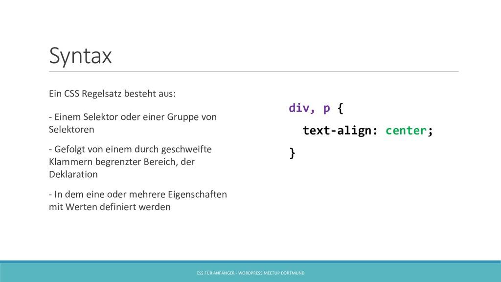 Syntax Ein CSS Regelsatz besteht aus: - Einem S...