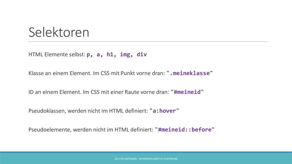 Selektoren HTML Elemente selbst: p, a, h1, img,...