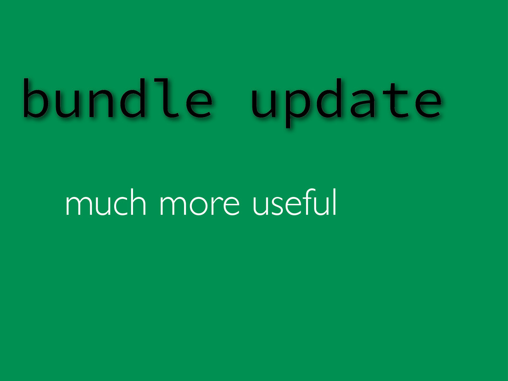 much more useful bundle update