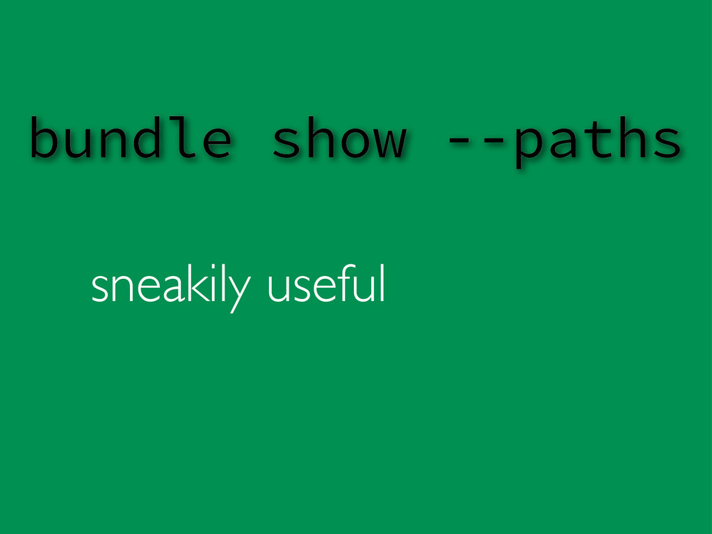 sneakily useful bundle show --paths