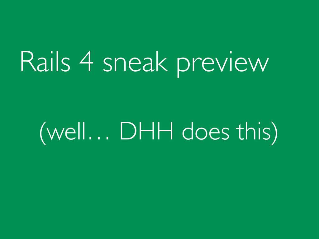 Rails 4 sneak preview (well… DHH does this)