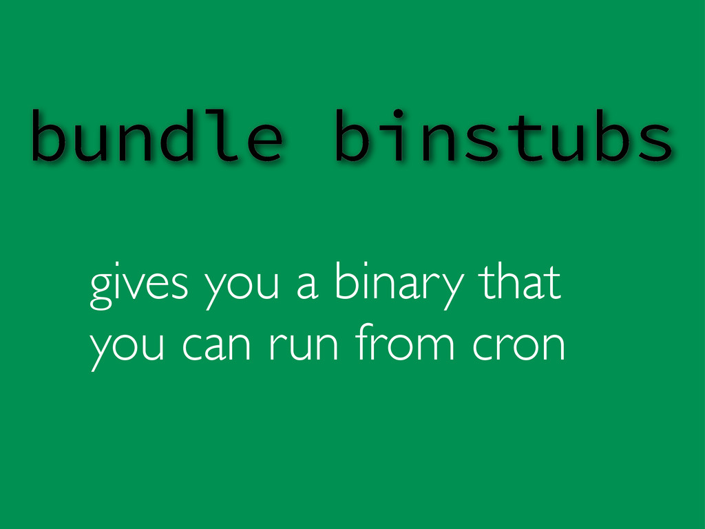 gives you a binary that you can run from cron b...