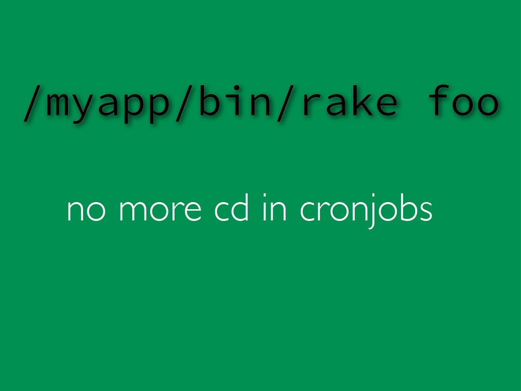 no more cd in cronjobs /myapp/bin/rake foo