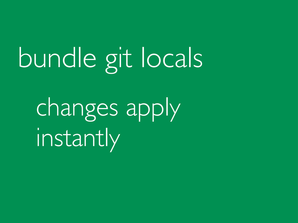 bundle git locals changes apply instantly