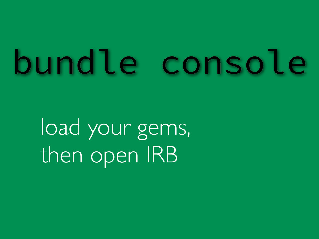 load your gems, then open IRB bundle console