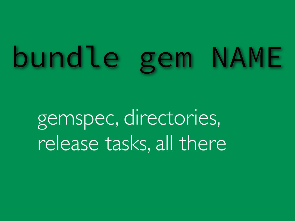 gemspec, directories, release tasks, all there ...