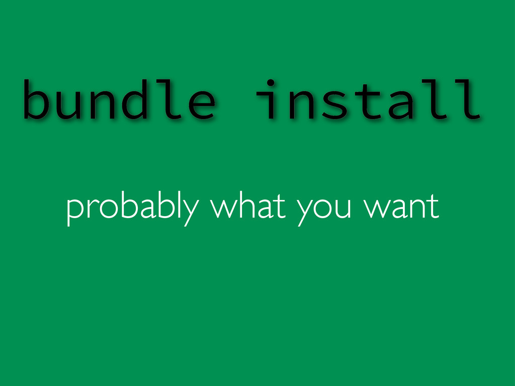 probably what you want bundle install