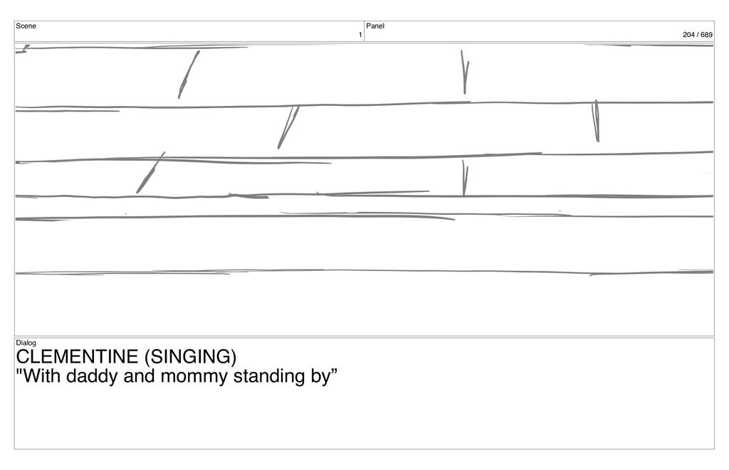 Scene 1 Panel 204 / 689 Dialog CLEMENTINE (SING...