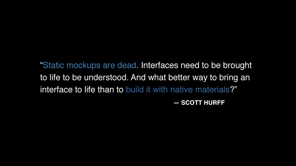 """Static mockups are dead. Interfaces need to be..."