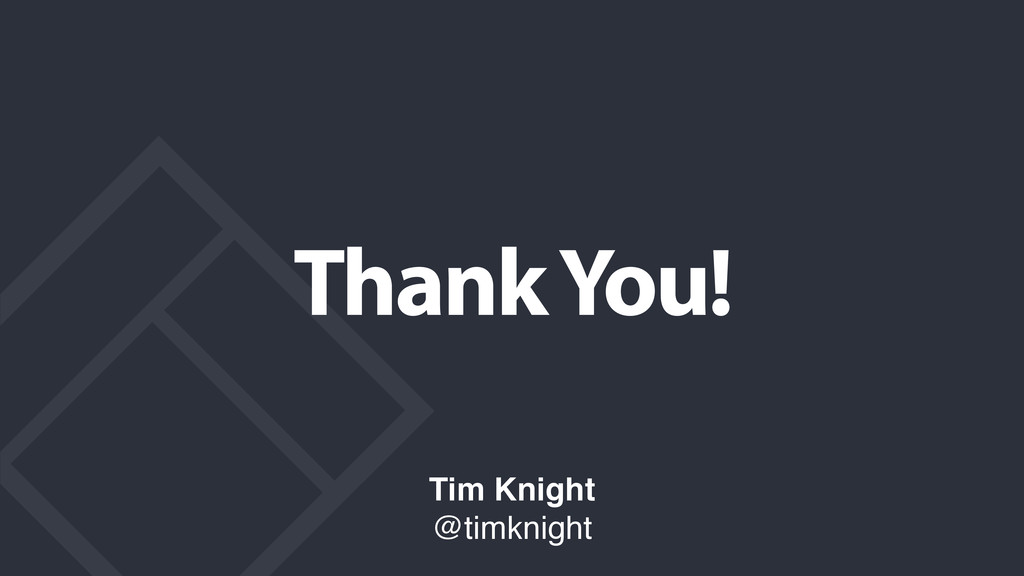 Thank You! Tim Knight! @timknight