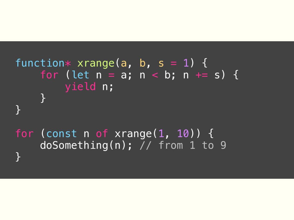 function* xrange(a, b, s = 1) { for (let n = a;...