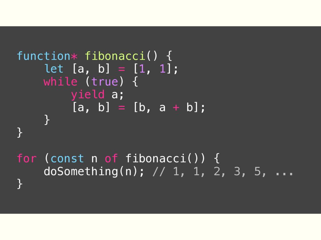 function* fibonacci() { let [a, b] = [1, 1]; wh...